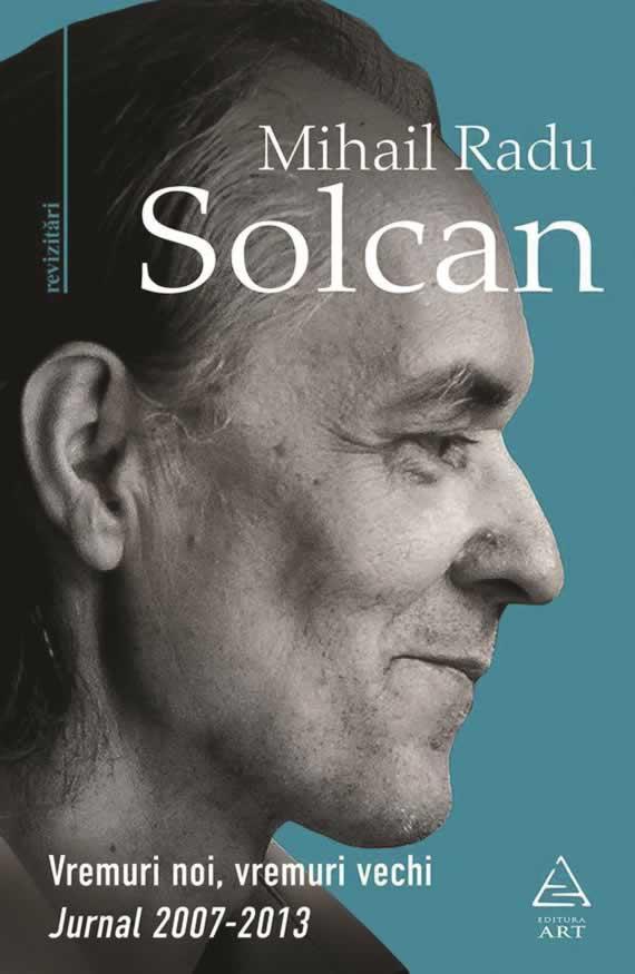 Mihail Radu Solcan (2020) Vremuri noi, vremuri vechi. Jurnal 2007-2013